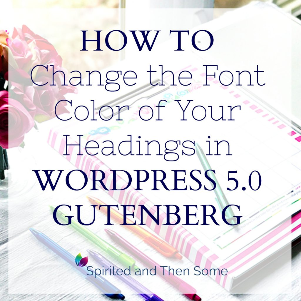 How to Change the Font Color of Your Headings in WordPress 5.0 Gutenberg Editor! {Tutorial with step-by-step instructions and screenshots} | spiritedandthensome.com