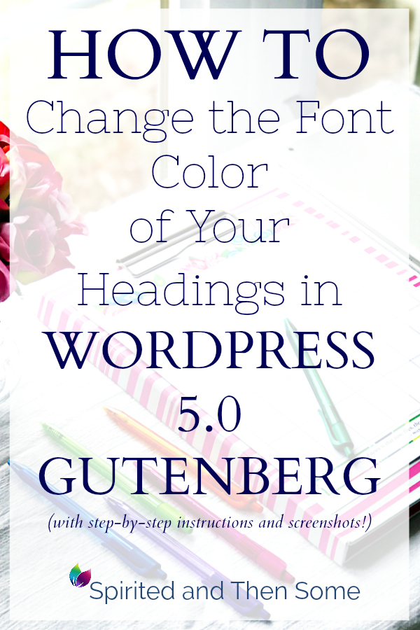 How to Change the Font Color of Your Headings in the WordPress 5.0 Gutenberg Editor! With step-by-step instructions and screenshots! | spiritedandthensome.com