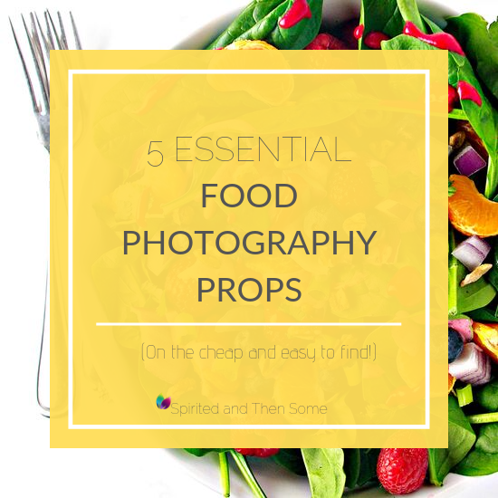 Do you have the 5 essential food photography props in your kitchen or studio? Here are 5 low-cost items to have and 2 BONUS must-haves! | spiritedandthensome.com