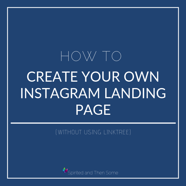 How to Create Your Own Instagram Landing Page without using LinkTree | spiritedandthensome.com